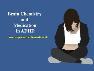 Brain Chemistry                and          Medication            in ADHD