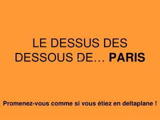 LE DESSUS DES DESSOUS DE…  PARIS