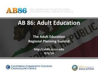 AB 86: Adult Education The Adult Education  Regional Planning Summit  ab86cco 9/5/14