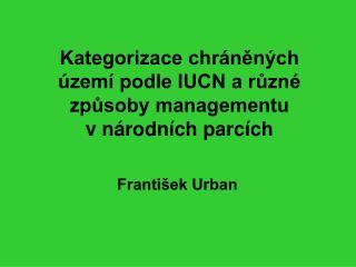 Kategorizace chráněných území podle IUCN a různé způsoby managementu vnárodních parcích