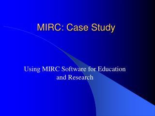MIRC: Case Study
