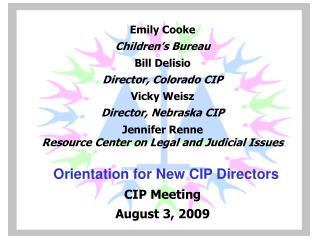 Emily Cooke Children's Bureau Bill Delisio Director, Colorado CIP Vicky Weisz