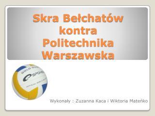 Skra Bełchatów  kontra  Politechnika Warszawska