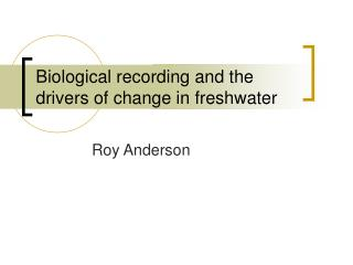 Biological recording and the drivers of change in freshwater