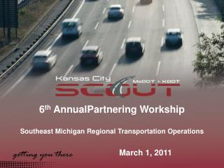 6 th  AnnualPartnering Workship Southeast Michigan Regional Transportation Operations