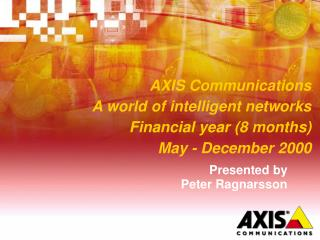 AXIS Communications A world of intelligent networks Financial year (8 months)  May - December 2000