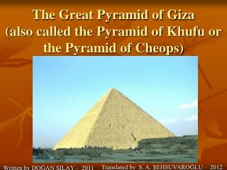 The Great Pyramid of Giza  (also called the Pyramid of Khufu or the Pyramid of Cheops)