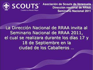 Asociaci�n de Scouts de Venezuela Direcci�n nacional de RRAA Seminario Nacional 2011