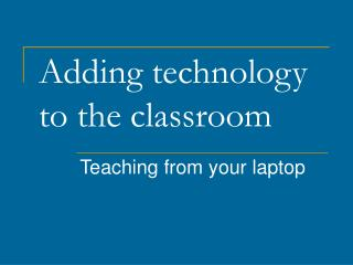 Adding technology to the classroom