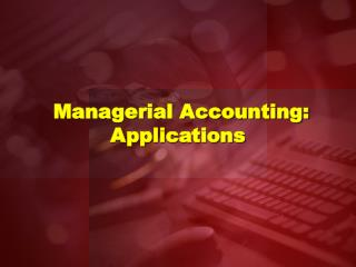 Managerial Accounting: Applications