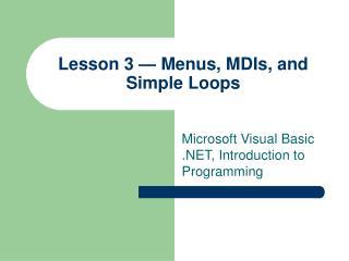 Lesson 3 — Menus, MDIs, and Simple Loops
