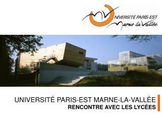 UNIVERSIT �  PARIS-EST MARNE-LA-VALL � E  RENCONTRE AVEC LES LYC � ES
