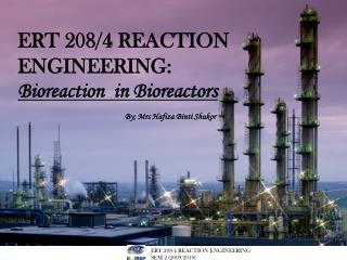 ERT 208/4 REACTION ENGINEERING:  Bioreaction  in Bioreactors