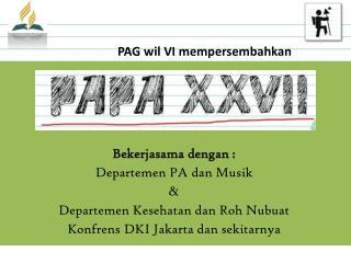 Bekerjasama dengan  : Departemen  PA  dan Musik &  Departemen Kesehatan dan Roh Nubuat