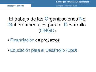 El trabajo de las  O rganizaciones  N o  G ubernamentales para el  D esarrollo ( ONGD )
