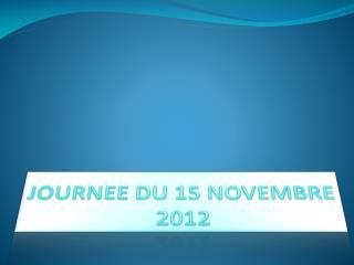 JOURNEE DU 15 NOVEMBRE 2012