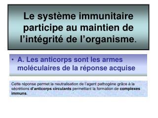 Le système immunitaire participe au maintien de l'intégrité de l'organisme .