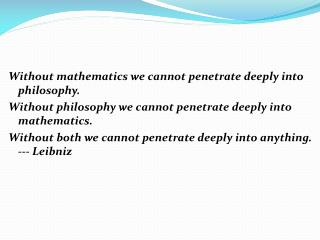 Without mathematics we cannot penetrate deeply into philosophy.