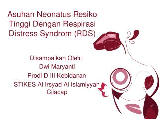 Asuhan Neonatus Resiko Tinggi Dengan  R espirasi Distress Syndrom  (RDS)