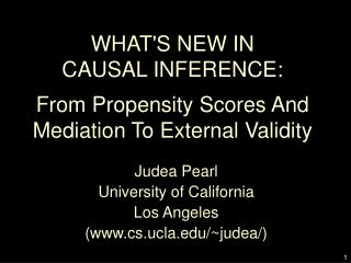 WHAT'S NEW IN  CAUSAL INFERENCE: From Propensity Scores And Mediation To External Validity