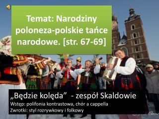 Temat: Narodziny poloneza-polskie ta?ce narodowe. [str. 67-69]