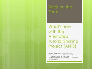 Back on the  Farm What's  new with the Animated Tutorial Sharing Project (ANTS)