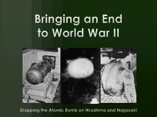 Bringing an End  to World War II