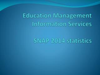 Education Management Information Services SNAP 2014 statistics