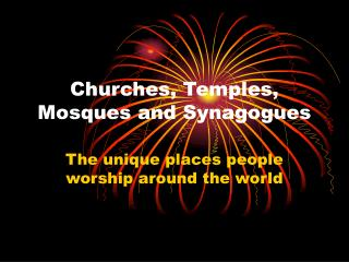 Churches, Temples,               Mosques and Synagogues