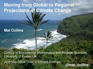 Moving from Global to Regional Projections of Climate Change Mat Collins