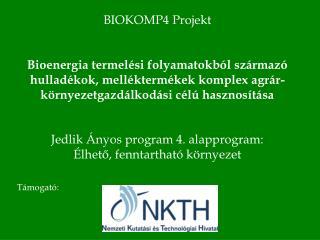 BIOKOMP4 Projekt   Bioenergia termel si folyamatokb l sz rmaz  hullad kok, mell kterm kek komplex agr r-k rnyezetgazd lk