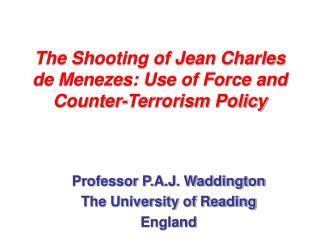 The Shooting of Jean Charles de Menezes: Use of Force and Counter-Terrorism Policy