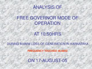 FREE GOVERNOR MODE OF OPERATION ON 17-AUG-05