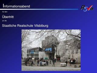 I nformationsabend für den Übertritt    an die Staatliche Realschule Vilsbiburg