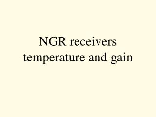 NGR receivers temperature and gain