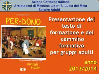 Presentazione del testo di formazione e del  cammino formativo per gruppi adulti anno 2013/2014