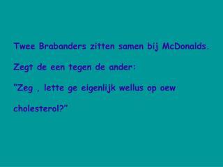 Twee Brabanders zitten samen bij McDonalds.