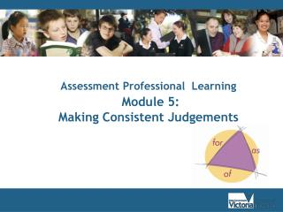 Assessment Professional  Learning  Module 5:  Making Consistent Judgements