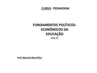 FUNDAMENTOS POLÍTICOS-ECONÔMICOS DA EDUCAÇÃO  aula  10