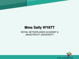 Mme Sally WYATT ROYAL NETHERLANDS ACADEMY & MAASTRICHT UNIVERSITY