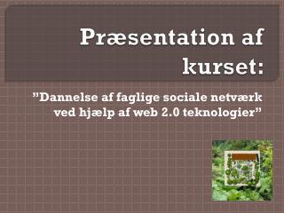 Præsentation af kurset:
