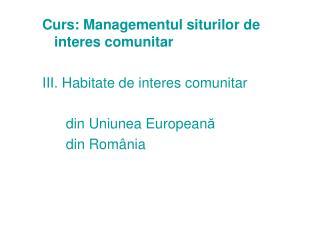 Curs:  M anagementul siturilor de interes comunitar III .  Habitate de interes comunitar