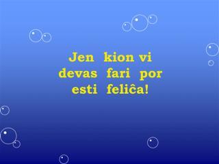 Jen  kion vi  devas  fari  por  esti  feliĉa!