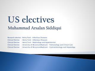 US  electives Muhammad Arsalan Siddiqui