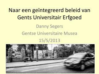 Naar een geïntegreerd beleid van  Gents Universitair  E rfgoed