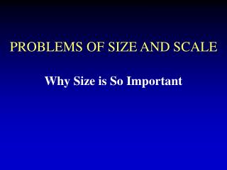 PROBLEMS OF SIZE AND SCALE