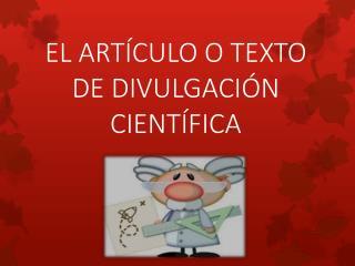 EL ARTÍCULO O TEXTO DE DIVULGACIÓN CIENTÍFICA