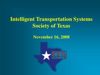 Intelligent Transportation Systems Society of Texas November 16, 2008