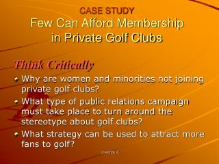 CASE STUDY Few Can Afford Membership in Private Golf Clubs