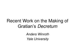 Recent Work on the Making of Gratian's  Decretum